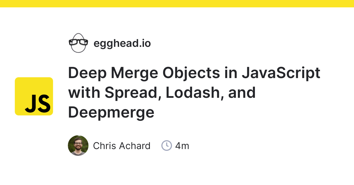 Deep Merge Objects in JavaScript with Spread, Lodash, and Deepmerge from  @chrisachard on @eggheadio
